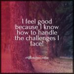 I overcome the challenges I face with ease!