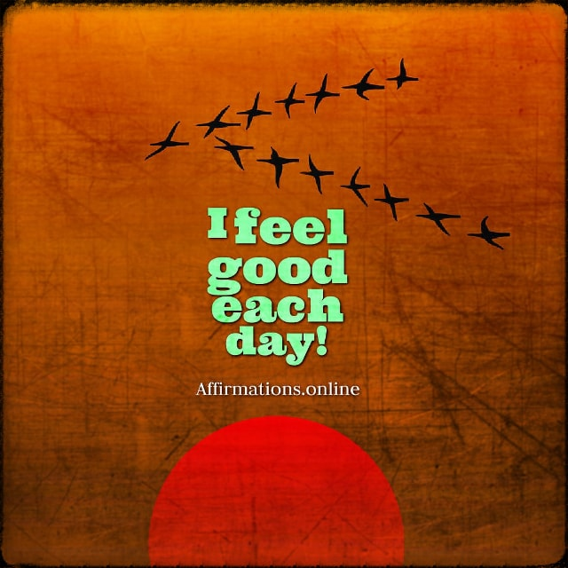 Positive affirmation from Affirmations.online - I feel good each day!