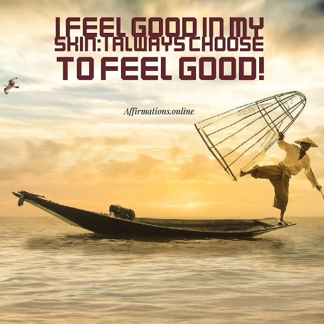 Image affirmation from Affirmations.online - I feel good in my skin: I always choose to feel good!