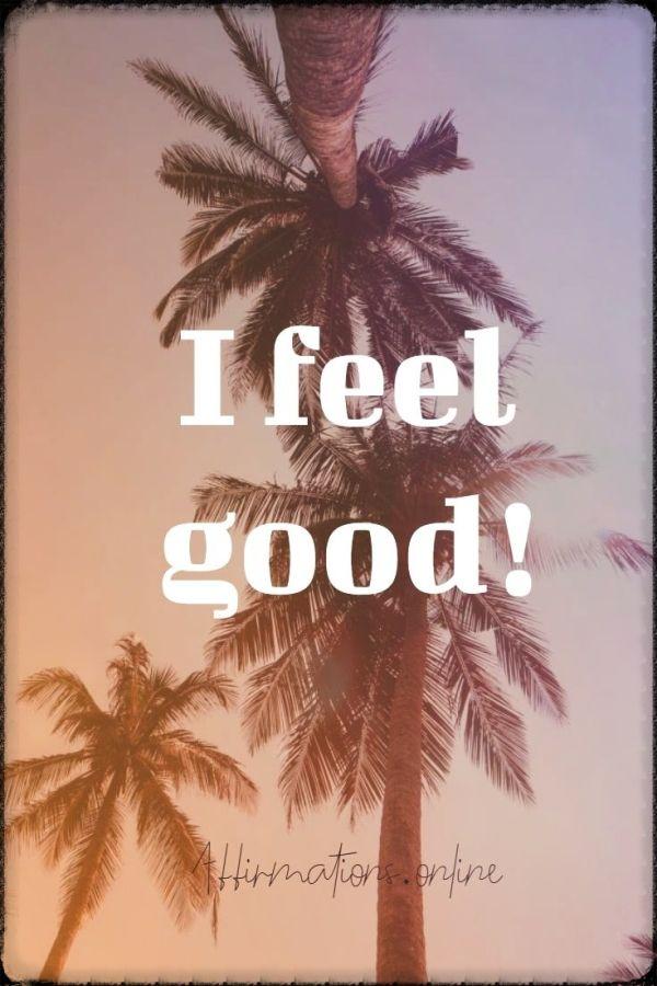 Positive affirmation from Affirmations.online - I feel good!