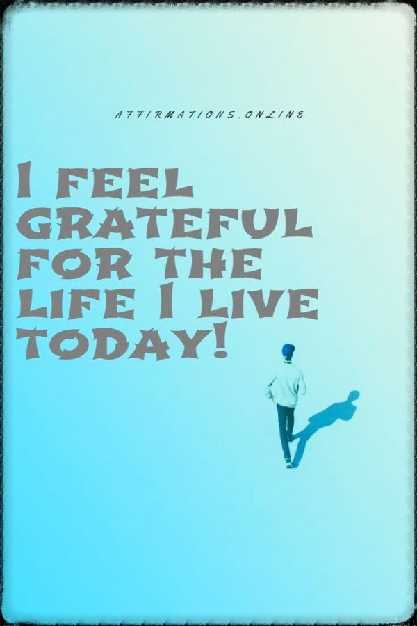 Positive affirmation from Affirmations.online - I feel grateful for the life I live today!