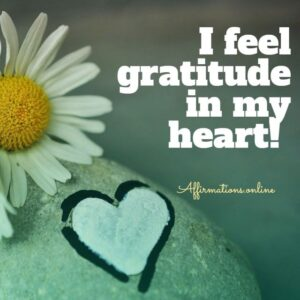 Positive Affirmation from Affirmations.online - I feel gratitude in my heart!