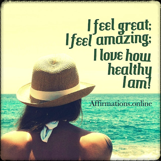 Positive affirmation from Affirmations.online - I feel great; I feel amazing; I love how healthy I am!