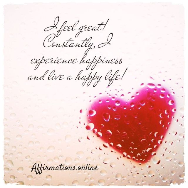 Positive affirmation from Affirmations.online - I feel great! Constantly, I experience happiness and live a happy life!