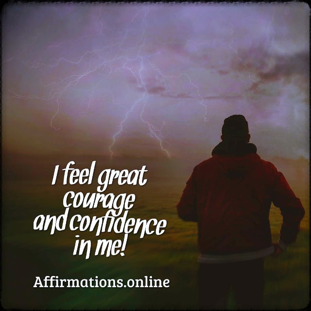 Positive affirmation from Affirmations.online - I feel great courage and confidence in me!