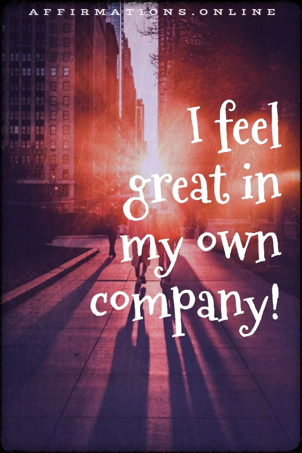 Positive affirmation from Affirmations.online - I feel great in my own company!