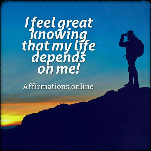 Positive affirmation from Affirmations.online - I feel great knowing that my life depends on me!