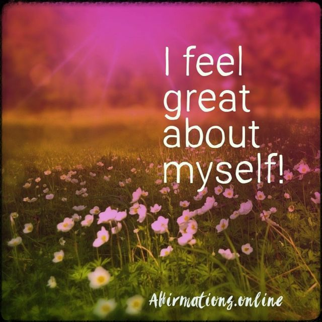 Positive affirmation from Affirmations.online - I feel great about myself!