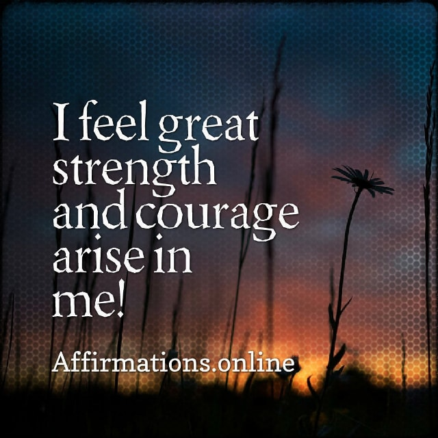 Positive affirmation from Affirmations.online - I feel great strength and courage arise in me!