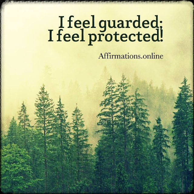 Positive affirmation from Affirmations.online - I feel guarded; I feel protected!