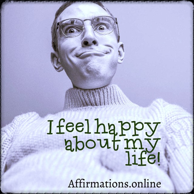Positive affirmation from Affirmations.online - I feel happy about my life!