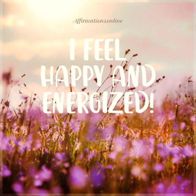 Positive affirmation from Affirmations.online - I feel happy and energized!