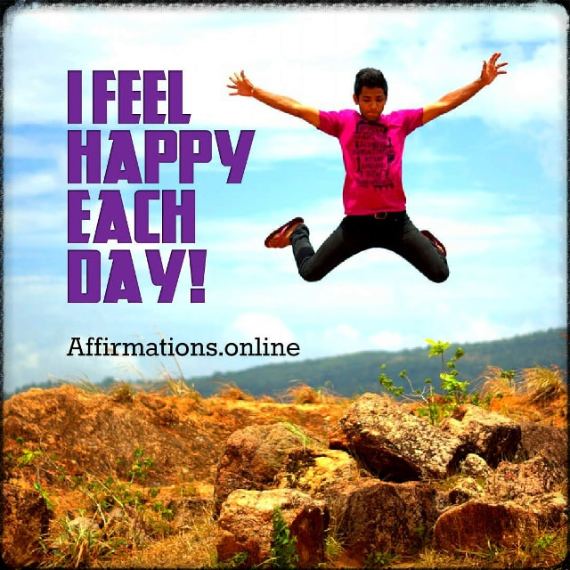 Positive affirmation from Affirmations.online - I feel happy each day!