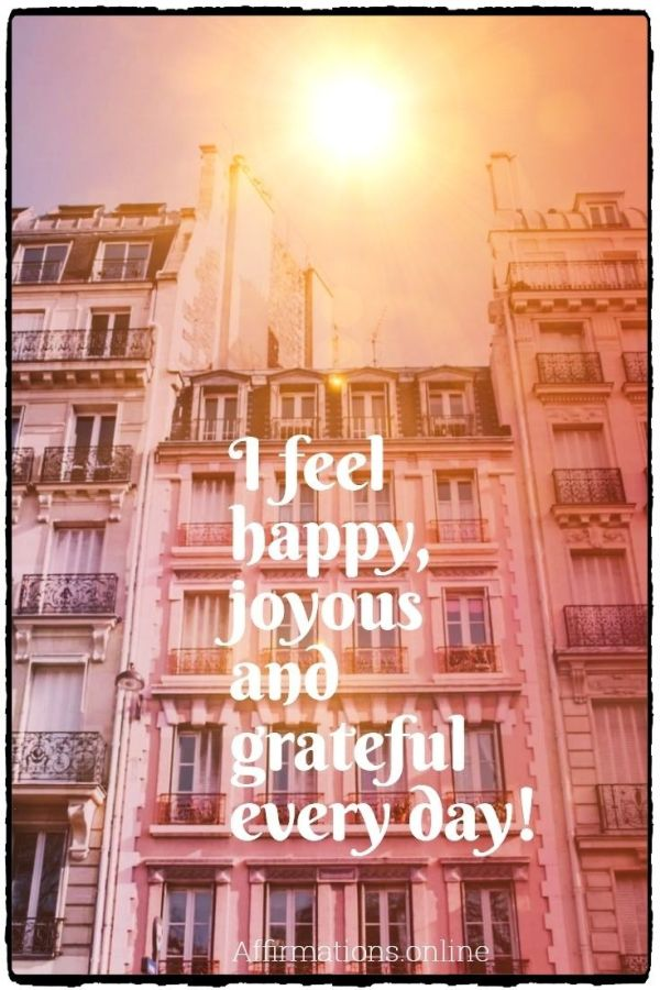 Positive affirmation from Affirmations.online - I feel happy, joyous and grateful every day!