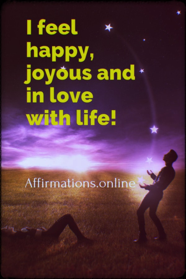 Positive affirmation from Affirmations.online - I feel happy, joyous and in love with life!
