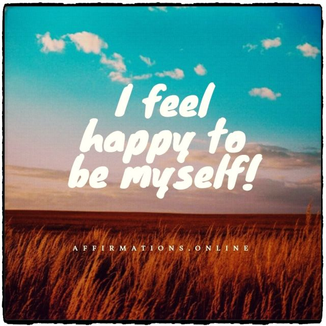 Positive affirmation from Affirmations.online - I feel happy to be myself!
