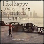 My heart is filled with joy, and thoughts of happiness entertain my mind!