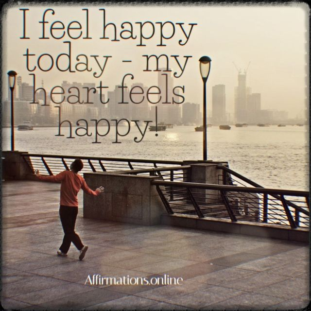 Positive affirmation from Affirmations.online - I feel happy today - my heart feels happy!