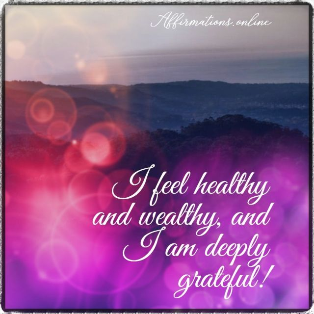 Positive affirmation from Affirmations.online - I feel healthy and wealthy, and I am deeply grateful!