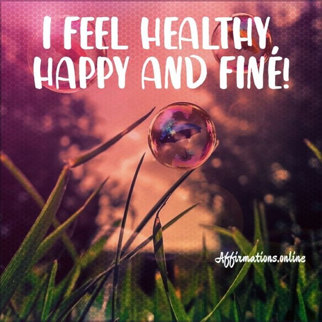 Positive Affirmation from Affirmations.online - I feel healthy, happy and fine!