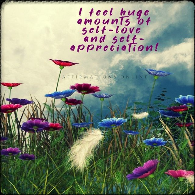 Positive affirmation from Affirmations.online - I feel huge amounts of self-love and self-appreciation!