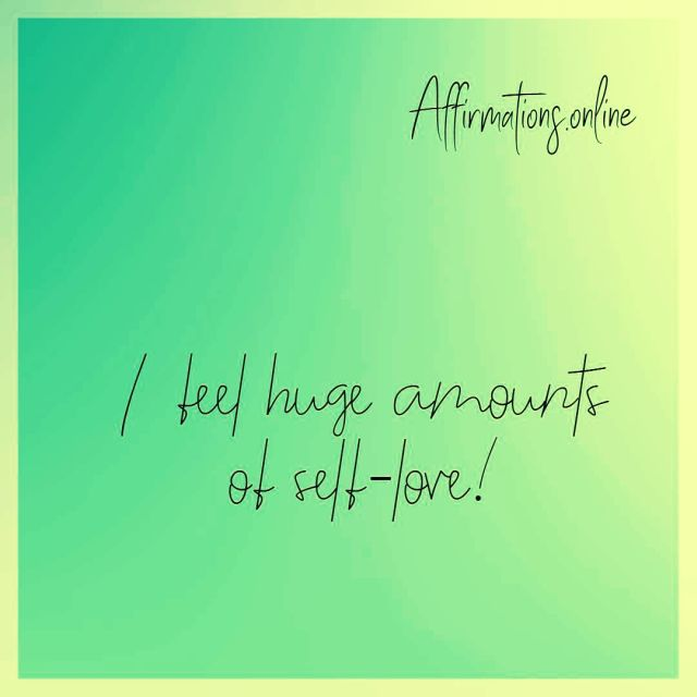 Positive affirmation from Affirmations.online - I feel huge amounts of self-love!