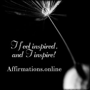 Positive affirmation from Affirmations.online - I feel inspired, and I inspire!