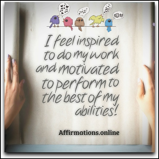 Image affirmation from Affirmations.online - I feel inspired to do my work and motivated to perform to the best of my abilities!
