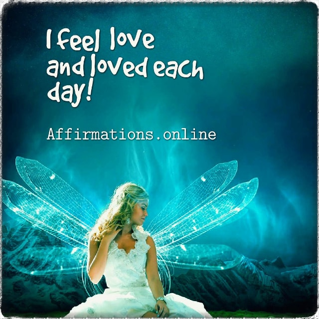 Positive affirmation from Affirmations.online - I feel love and loved each day!