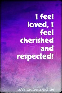 Positive affirmation from Affirmations.online - I feel loved, I feel cherished and respected!