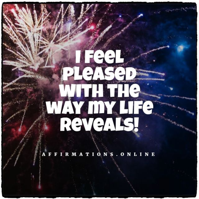 Positive Affirmation from Affirmations.online - I feel pleased with the way my life reveals!