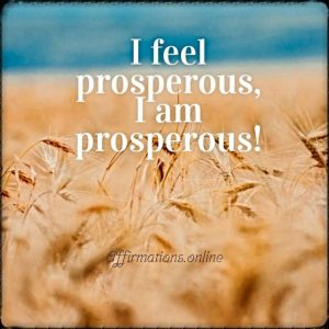 Positive affirmation from Affirmations.online - I feel prosperous, I am prosperous!