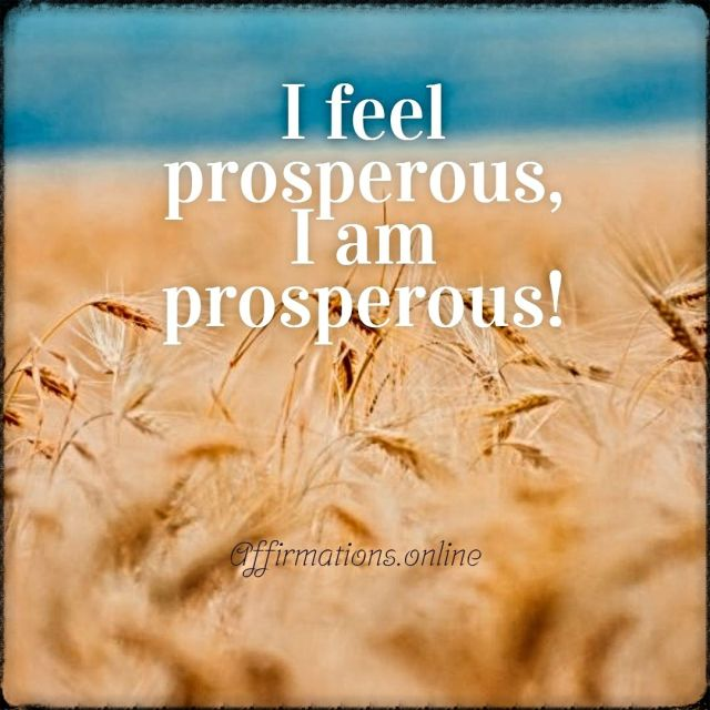 Positive affirmation from Affirmations.online - I feel prosperous, I am prosperous!