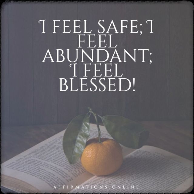 Positive affirmation from Affirmations.online - I feel safe; I feel abundant; I feel blessed!