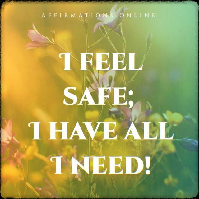 Positive affirmation from Affirmations.online - I feel safe; I have all I need!