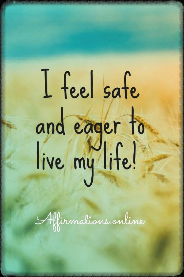 Positive affirmation from Affirmations.online - I feel safe and eager to live my life!