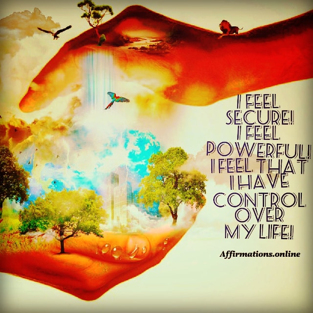 Positive affirmation from Affirmations.online - I feel secure! I feel powerful! I feel that I have control over my life!