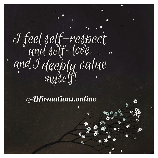 Positive affirmation from Affirmations.online - I feel self-respect and self-love, and I deeply value myself!