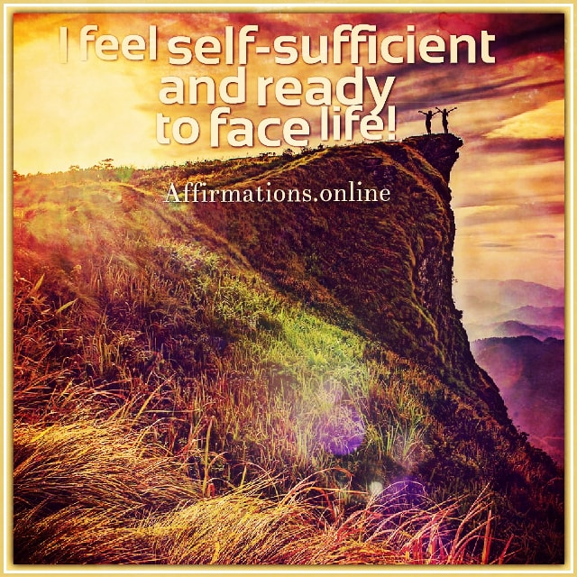 Positive affirmation from Affirmations.online - I feel self-sufficient and ready to face life!
