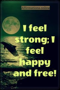 Positive affirmation from Affirmations.online - I feel strong; I feel happy and free!
