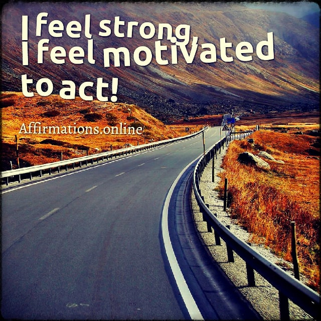 Positive affirmation from Affirmations.online - I feel strong, I feel motivated to act!