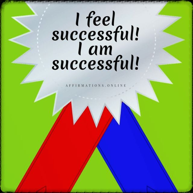Positive affirmation from Affirmations.online - I feel successful! I am successful!