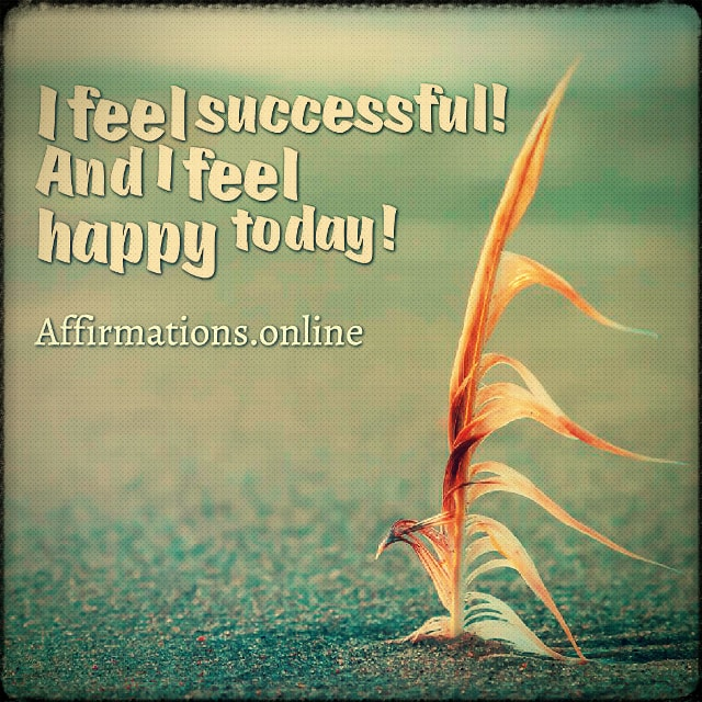 Positive affirmation from Affirmations.online - I feel successful! And I feel happy today!