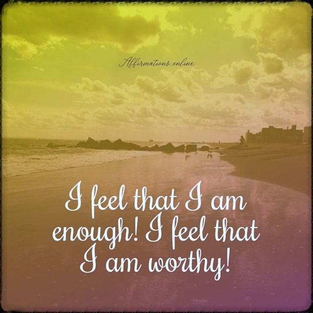 Positive affirmation from Affirmations.online - I feel that I am enough! I feel that I am worthy!