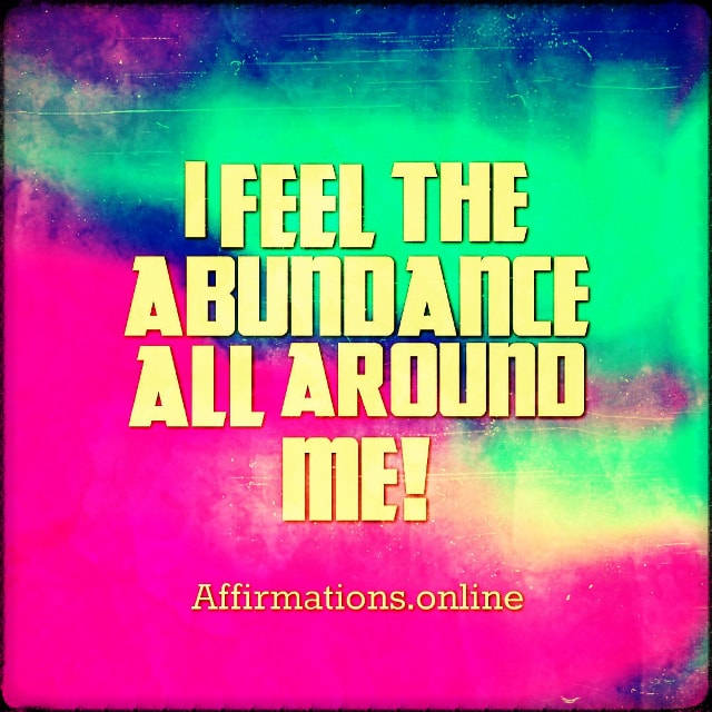 Positive affirmation from Affirmations.online - I feel the abundance all around me!