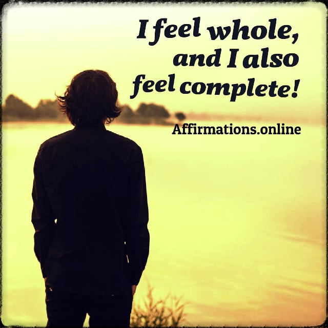 Positive affirmation from Affirmations.online - I feel whole, and I also feel complete!
