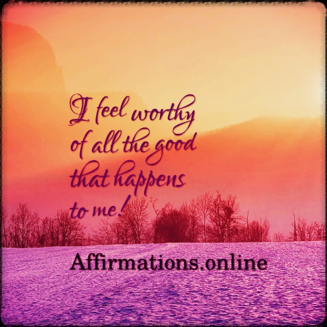 Positive affirmation from Affirmations.online - I feel worthy of all the good that happens to me!