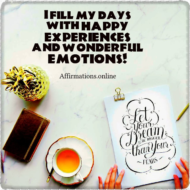 Positive affirmation from Affirmations.online - I fill my days with happy experiences and wonderful emotions!