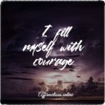 My courage remains strong!