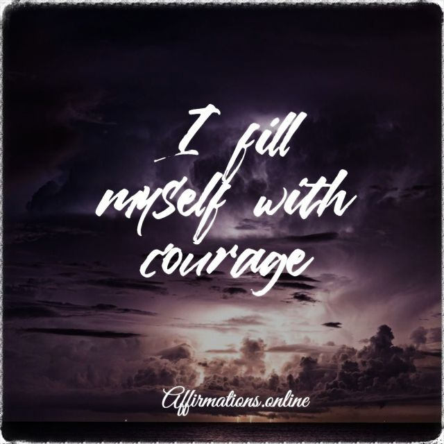 Positive Affirmation from Affirmations.online - I fill myself with courage!